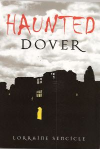 Haunted Dover by Lorraine Sencicle published by History Press