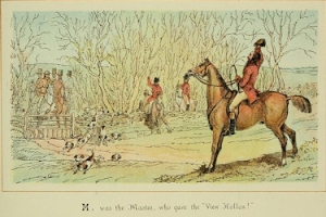 ABC of Fox Hunting by Sir John Dean Paul 1775-1852 plate 13 caption reads 'M was the Master, who gave the view holloa'. Wikimedia